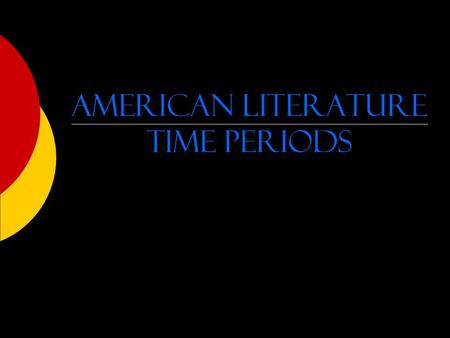 American literature time periods. Native American Literature  Pre-1620 – 1840  Native Americans dominated the New World  Oral tradition of songs and.