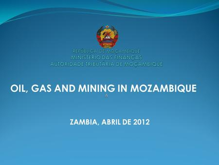 OIL, GAS AND MINING IN MOZAMBIQUE ZAMBIA, ABRIL DE 2012.