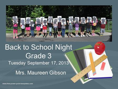 Back to School Night Grade 3 Tuesday September 17, 2013 Mrs. Maureen Gibson.