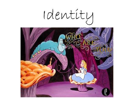 Identity Who Are You?. Who are you? How do I know about you?