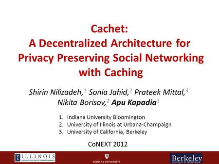 Cachet: A Decentralized Architecture for Privacy Preserving Social Networking with Caching Shirin Nilizadeh, 1 Sonia Jahid, 2 Prateek Mittal, 3 Nikita.