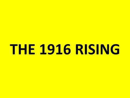 THE 1916 RISING. HOME RULE DECLINE The Home Rule party began to decline after 1914 because when the third bill was passed, it had no purpose. Some Nationalists.