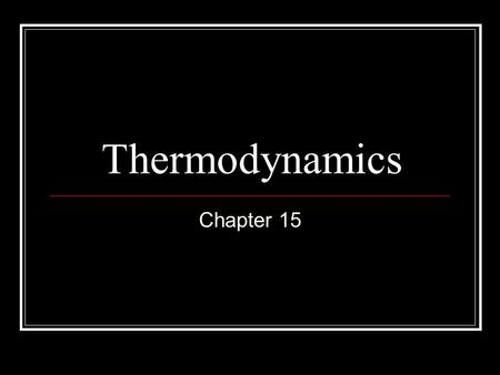 Thermodynamics Chapter 15. Part I Measuring Energy Changes.