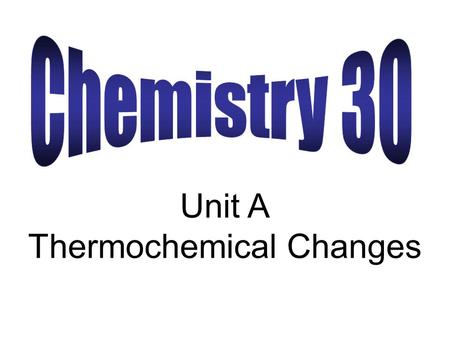 Unit A Thermochemical Changes. The study of energy changes by a chemical system during a chemical reaction is called thermochemistry. Calorimetry is.