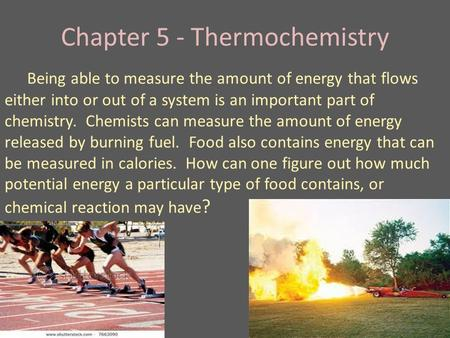 Chapter 5 - Thermochemistry Being able to measure the amount of energy that flows either into or out of a system is an important part of chemistry. Chemists.