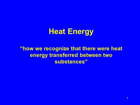 "1 Heat Energy ""how we recognize that there were heat energy transferred between two substances"""