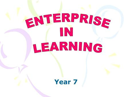Year 7. ENTERPRISE –Why are we doing it? –What's it all about? –What does it mean?