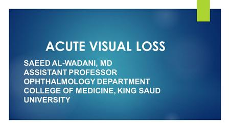 ACUTE VISUAL LOSS Saeed Al-Wadani, MD Assistant Professor