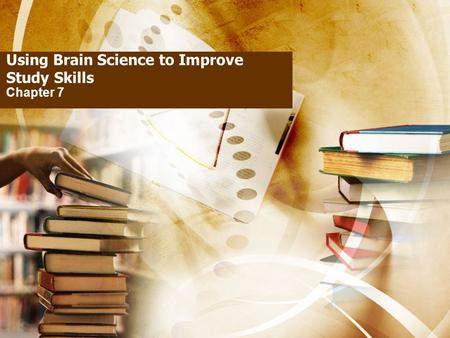 Using Brain Science to Improve Study Skills Chapter 7.
