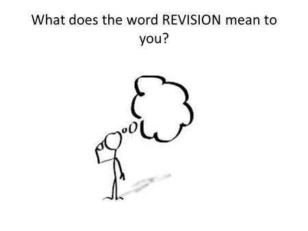 What does the word REVISION mean to you?. 1) Revision Cards Method: – Take a small part of the unit. E.g structure and function of animal and plant cells.