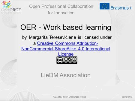 Openprof.eu Project No. 2014-1-LT01-KA202-000562 OER - Work based learning by Margarita Teresevičienė is licensed under a Creative Commons Attribution-