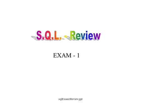 SqlExam1Review.ppt EXAM - 1. SQL stands for -- Structured Query Language Putting a manual database on a computer ensures? Data is more current Data is.
