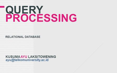 QUERY PROCESSING RELATIONAL DATABASE KUSUMA AYU LAKSITOWENING