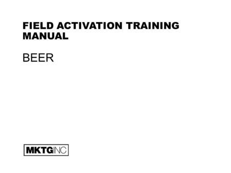 FIELD ACTIVATION TRAINING MANUAL BEER. All information is confidential and property of MKTG INC. BEER 2 Definition: An alcoholic drink made from yeast-fermented.