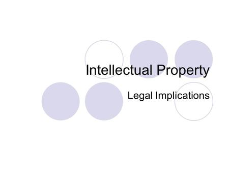 Intellectual Property Legal Implications. What is Intellectual Property? The product of creativity and intellectual endeavour Intellectual Property Rights.