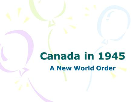 Canada in 1945 A New World Order. Post War Europe Many countries are rebuilding In need of aid from North America Germany divided into 4 zones occupied.