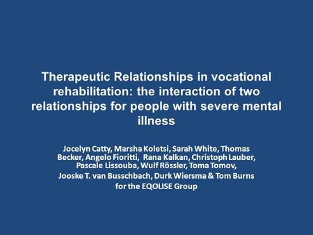 Therapeutic Relationships in vocational rehabilitation: the interaction of two relationships for people with severe mental illness Jocelyn Catty, Marsha.