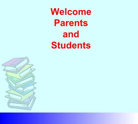 Welcome Parents and Students. Units Required to Graduate From High School 4 English* 4 Math* 3 Science 1 U.S. History 1/2 Government 1/2 Economics 1 Additional.