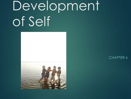 Development of Self CHAPTER 6. Global Self-Esteem  Self-esteem - The evaluative component of self that taps how positively or negatively people view.