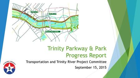 Trinity Parkway & Park Progress Report Transportation and Trinity River Project Committee September 15, 2015.