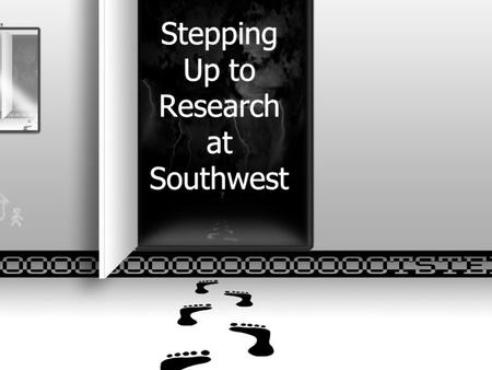 Stepping Up to Research at Southwest.  Define the task. What is my topic? What do I need to know? What are the key words? Is my topic too broad or.