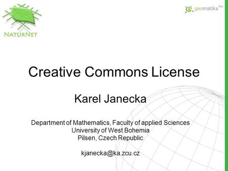 Creative Commons License Karel Janecka Department of Mathematics, Faculty of applied Sciences University of West Bohemia Pilsen, Czech Republic