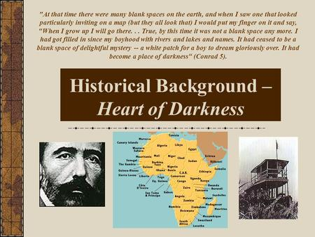 Historical Background – Heart of Darkness At that time there were many blank spaces on the earth, and when I saw one that looked particularly inviting.