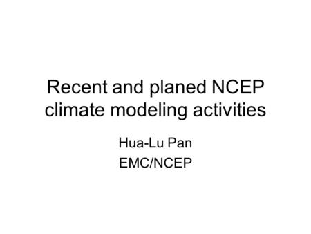 Recent and planed NCEP climate modeling activities Hua-Lu Pan EMC/NCEP.