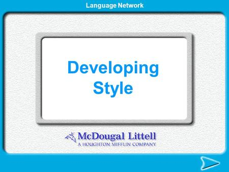 Language Network Developing Style Writing Style Writing style is a combination of the words and images you choose, and the types of sentences you write.