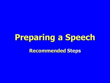 Preparing a Speech Recommended Steps. Steps – Speech Preparation 1. Analyze audience and occasion 2. Select topic; narrow topic 3.Write purpose statement.
