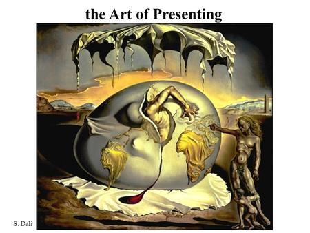 "The Art of Presenting S. Dali. University Lecture Series: Cirque du Politique- M 10/4 Speech coach Martin R. ""Randy"" Cox will discuss current political."