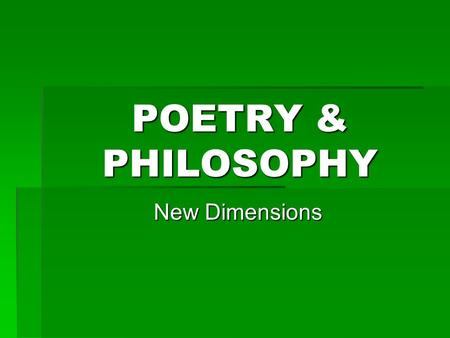 POETRY & PHILOSOPHY New Dimensions. Explicate  To give a detailed explanation of; to take apart and explain  Also referred to as a Close Reading.