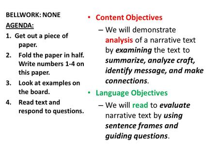 Content Objectives – We will demonstrate analysis of a narrative text by examining the text to summarize, analyze craft, identify message, and make connections.
