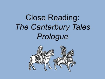 Close Reading: The Canterbury Tales Prologue. Independently Read Silently read lines 1-34 in the introduction to The Canterbury Tales Prologue Do not.