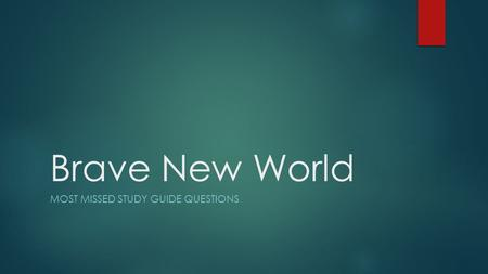 Brave New World MOST MISSED STUDY GUIDE QUESTIONS.