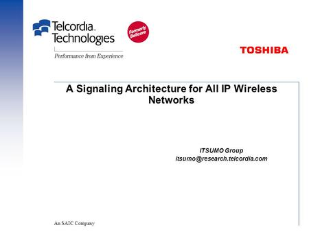 A Signaling Architecture for All IP Wireless Networks ITSUMO Group An SAIC Company.