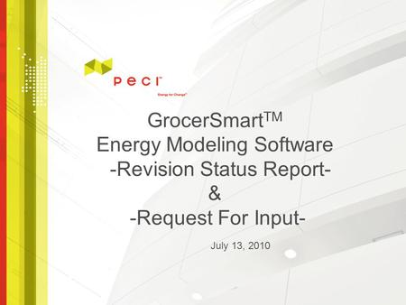 GrocerSmart TM Energy Modeling Software -Revision Status Report- & -Request For Input- July 13, 2010.