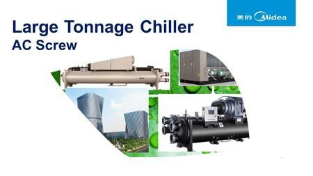 Large Tonnage Chiller AC Screw. Content Mechanical System Key Components Control Logic Application 2.