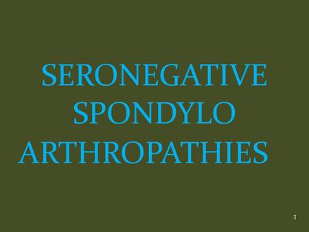 SERONEGATIVE SPONDYLO ARTHROPATHIES 1. This term is applied to a group of inflammatory joint diseases 1-Ankylosing spondylitis 2-Reactive arthritis, including.