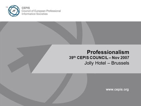 Presentation Title Here 30pt Arial Professionalism 39 th CEPIS COUNCIL – Nov 2007 Jolly Hotel – Brussels.