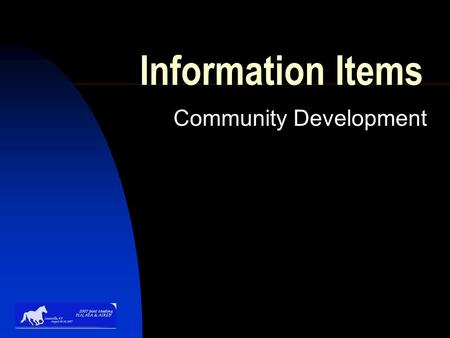 "Information Items Community Development. Southern Region CD Training Plan – ""Community Development 101"" Background – A multi-state, multi-year training."