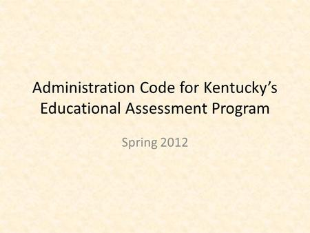 Administration Code for Kentucky's Educational Assessment Program Spring 2012.