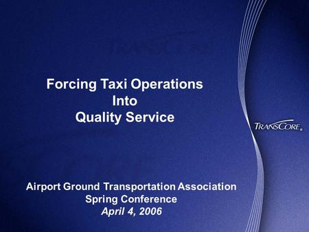 Forcing Taxi Operations Into Quality Service Airport Ground Transportation Association Spring Conference April 4, 2006.