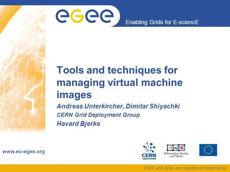 Enabling Grids for E-sciencE www.eu-egee.org EGEE and gLite are registered trademarks Tools and techniques for managing virtual machine images Andreas.