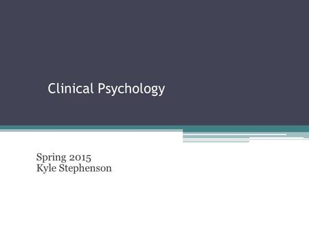 Clinical Psychology Spring 2015 Kyle Stephenson. Overview – Day 2 History of clinical psychology ▫Assessment, Treatment, and Research – beginning and.