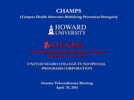UNITED NEGRO COLLEGE FUND SPECIAL PROGRAMS CORPORATION CHAMPS (Campus Health Advocates Mobilizing Prevention Strategies) S.H.A.P.E. (Strengthening Health.