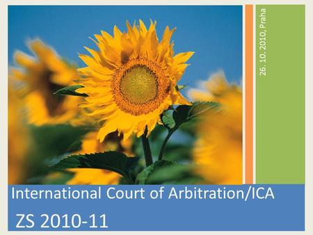 International Court of Arbitration/ICA ZS 2010-11 26. 10. 2010, Praha.