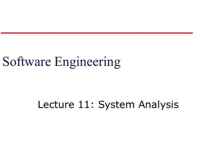 Software Engineering Lecture 11: System Analysis.