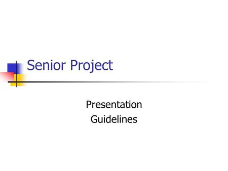 Senior Project Presentation Guidelines. When Will My Presentation Be? Determine how many days of presentations we need College Now students sign up first.