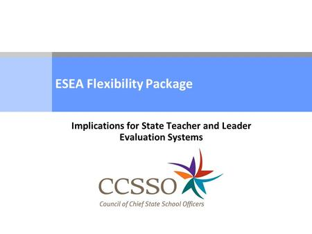 ESEA Flexibility Package Implications for State Teacher and Leader Evaluation Systems.